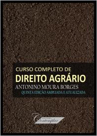 Curso completo de Direito Agrário (5a Edição) - Antonino Moura Borges
